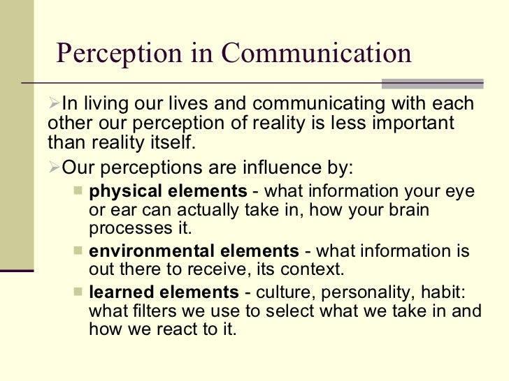 what is perception in interpersonal communication Interpersonal communication is essential to career success here is a detailed definition of what is interpersonal communication and 3 common myths.