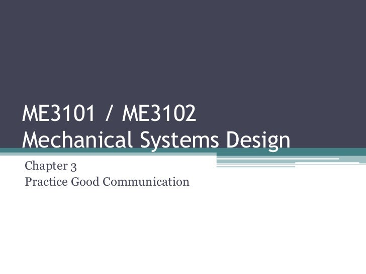 ME3101 / ME3102Mechanical Systems DesignChapter 3Practice Good Communication