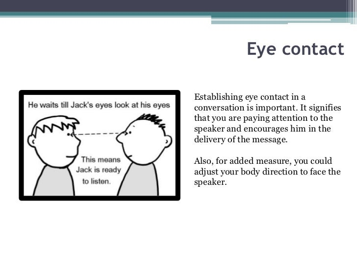 Eye contactEstablishing eye contact in aconversation is important. It signifiesthat you are paying attention to thespeaker...