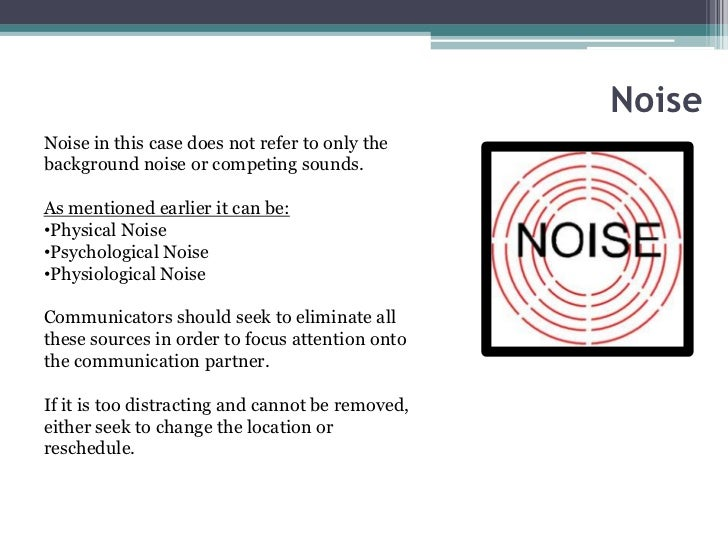 NoiseNoise in this case does not refer to only thebackground noise or competing sounds.As mentioned earlier it can be:•Phy...