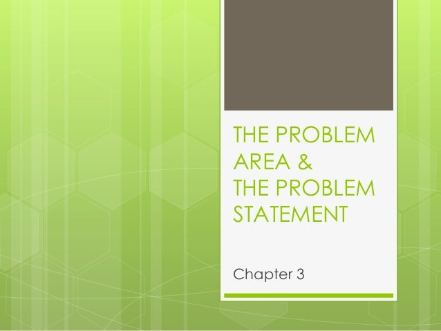 THE PROBLEM AREA & THE PROBLEM STATEMENT Chapter 3