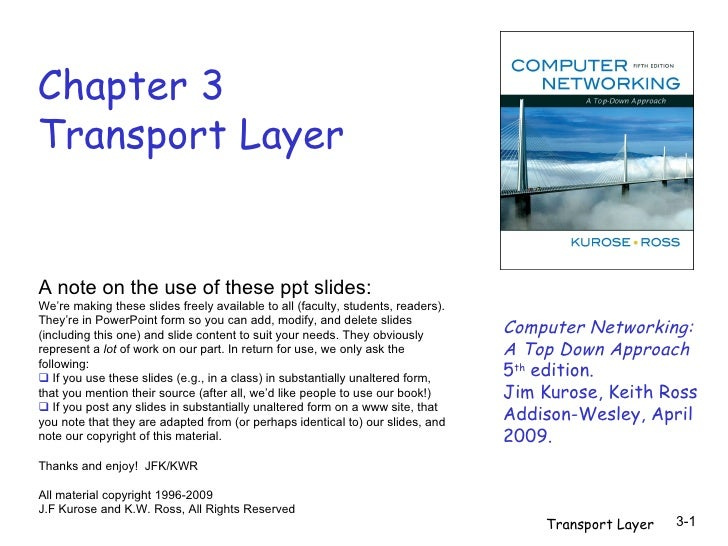 Chapter 3 Transport Layer Computer Networking: A Top Down Approach  5 th  edition.  Jim Kurose, Keith Ross Addison-Wesley,...