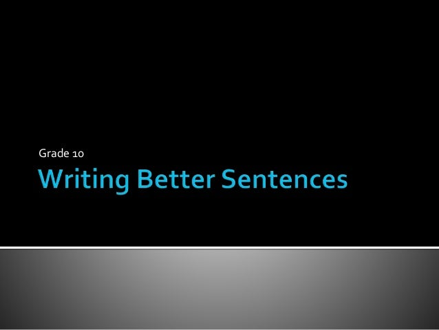 Writing Better Sentences<br />Grade 10<br />