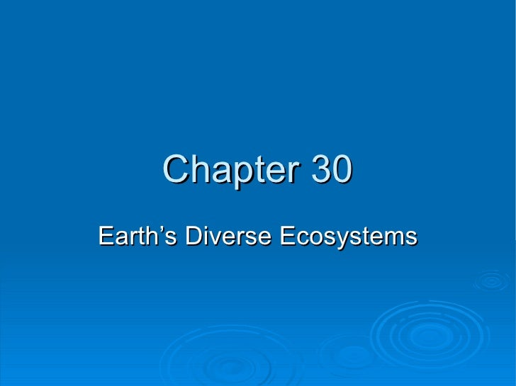 Chapter 30 Earth's Diverse Ecosystems