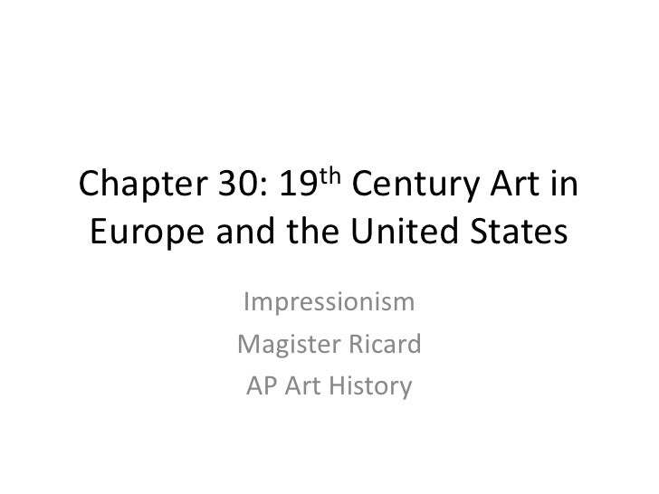 Chapter 30: 19th Century Art in Europe and the United States<br />Impressionism<br />Magister Ricard<br />AP Art History<b...