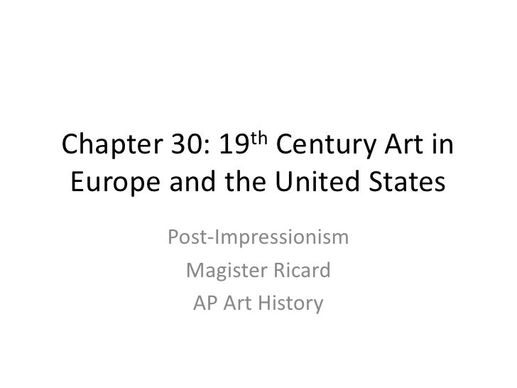 Chapter 30: 19th Century Art in Europe and the United States<br />Post-Impressionism<br />Magister Ricard<br />AP Art Hist...