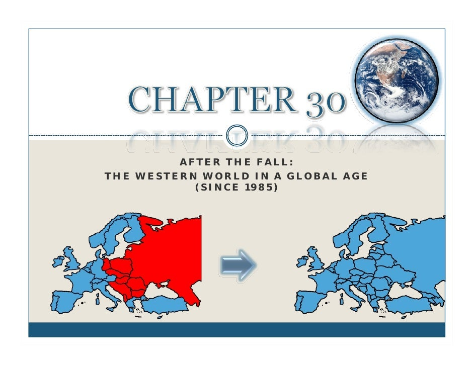 AFTER THE FALL: THE WESTERN WORLD IN A GLOBAL AGE            (SINCE 1985)