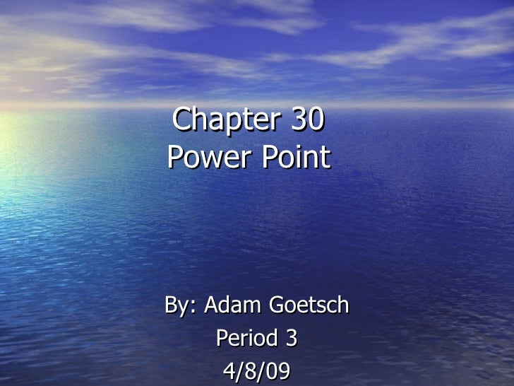 Chapter 30 Power Point By: Adam Goetsch Period 3 4/8/09