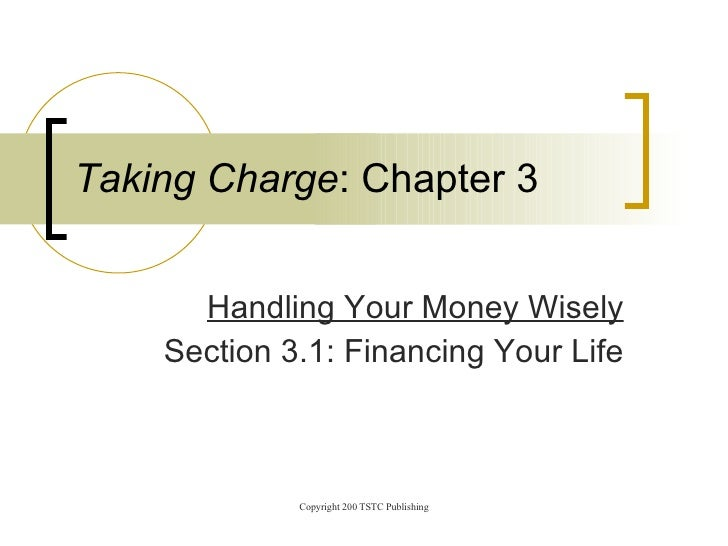 Handling Your Money Wisely Section 3.1: Financing Your Life Taking Charge : Chapter 3