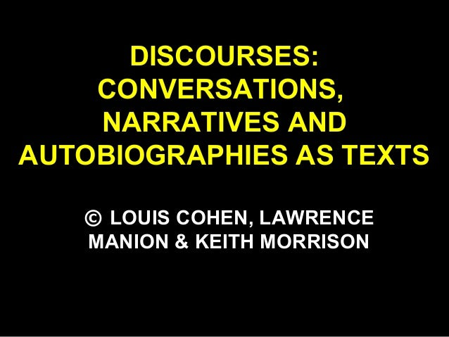 DISCOURSES: CONVERSATIONS, NARRATIVES AND AUTOBIOGRAPHIES AS TEXTS © LOUIS COHEN, LAWRENCE MANION & KEITH MORRISON