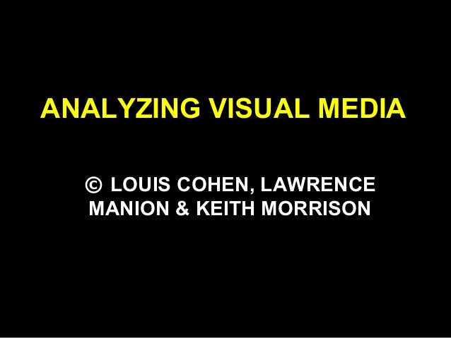 ANALYZING VISUAL MEDIA © LOUIS COHEN, LAWRENCE MANION & KEITH MORRISON