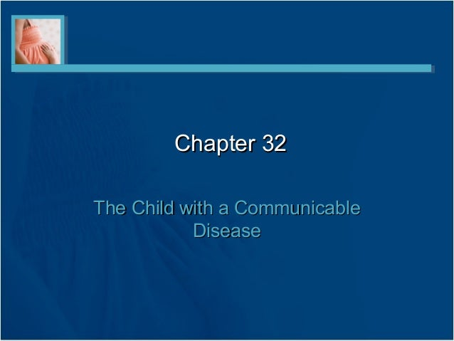 Chapter 32Chapter 32 The Child with a CommunicableThe Child with a Communicable DiseaseDisease