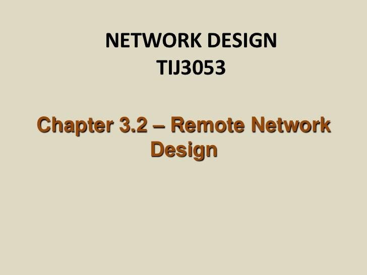NETWORK DESIGN          TIJ3053Chapter 3.2 – Remote Network           Design
