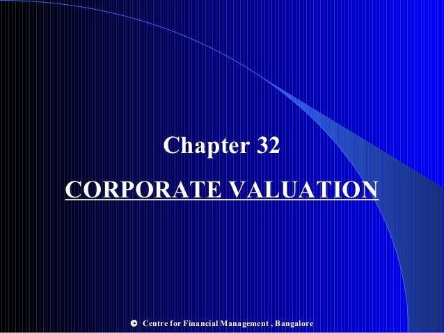 Chapter 32 CORPORATE VALUATION  © Centre for Financial Management , Bangalore