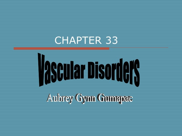 CHAPTER 33 Vascular Disorders Aubrey Gynn Gumapac