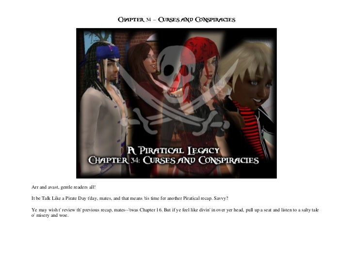 Chapter 34 – Curses and ConspiraciesArr and avast, gentle readers all!It be Talk Like a Pirate Day tday, mates, and that m...