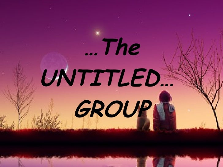 … The UNTITLED…  GROUP