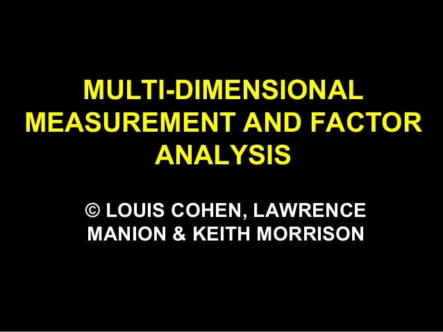 MULTI-DIMENSIONAL MEASUREMENT AND FACTOR ANALYSIS © LOUIS COHEN, LAWRENCE MANION & KEITH MORRISON