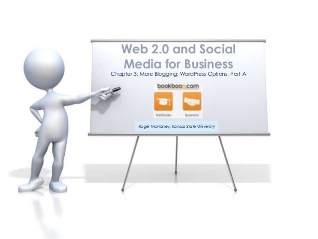 Web 2.0 and Social   Media for BusinessChapter 3: More Blogging: WordPress Options: Part A          Roger McHaney, Kansas ...