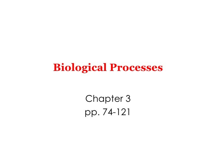 Biological Processes Chapter 3 pp. 74-121