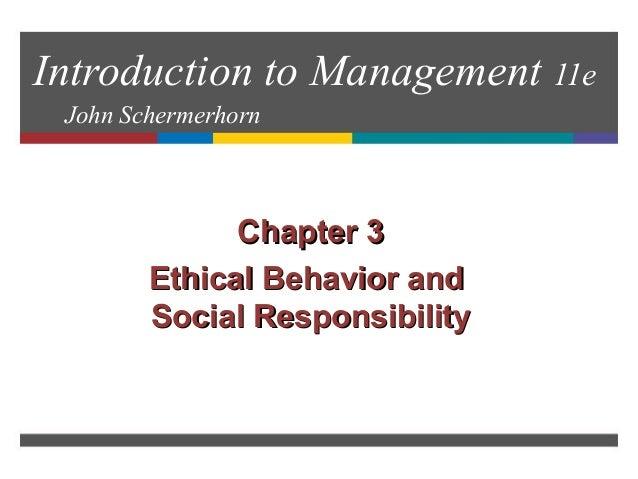 Introduction to Management 11e John Schermerhorn Chapter 3Chapter 3 Ethical Behavior andEthical Behavior and Social Respon...