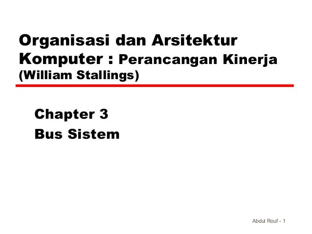 Organisasi dan ArsitekturKomputer : Perancangan Kinerja(William Stallings)  Chapter 3  Bus Sistem                         ...