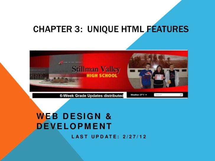 CHAPTER 3: UNIQUE HTML FEATURESWEB DESIGN &DEVELOPMENT       L A S T U P D AT E : 2 / 2 7 / 1 2