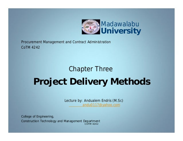 Project Delivery Methods College of Engineering, Construction Technology and Management Department Lecture by: Andualem En...
