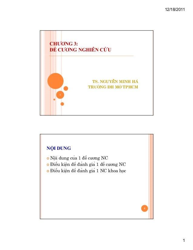 12/18/2011  CHƯƠNG 3: ĐỀ CƯƠNG NGHIÊN CỨU  TS. NGUYỄN MINH HÀ TRƯỜNG ðH MỞ TPHCM 1  NỘI DUNG Nội dung của 1 ñề cương ...