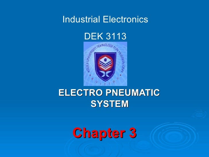 Chapter 3 ELECTRO PNEUMATIC SYSTEM Industrial Electronics DEK 3113