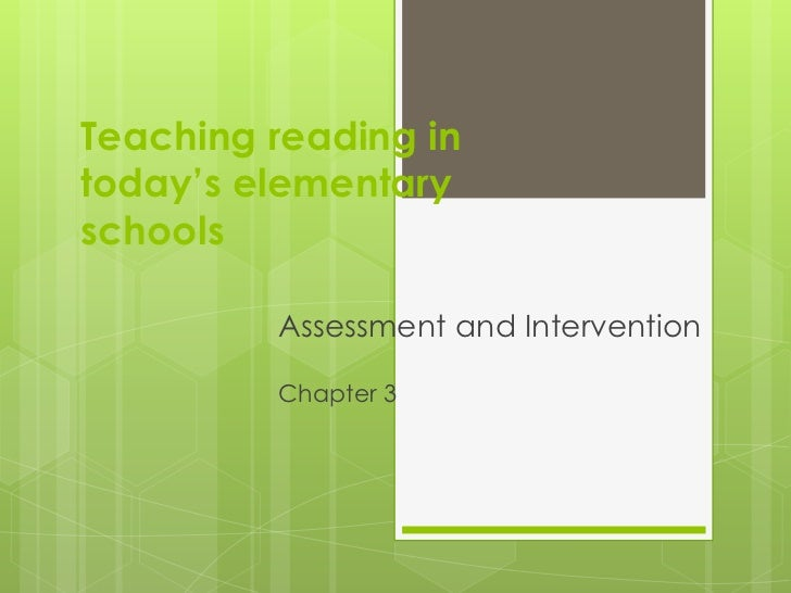 Teaching reading intoday's elementaryschools         Assessment and Intervention         Chapter 3