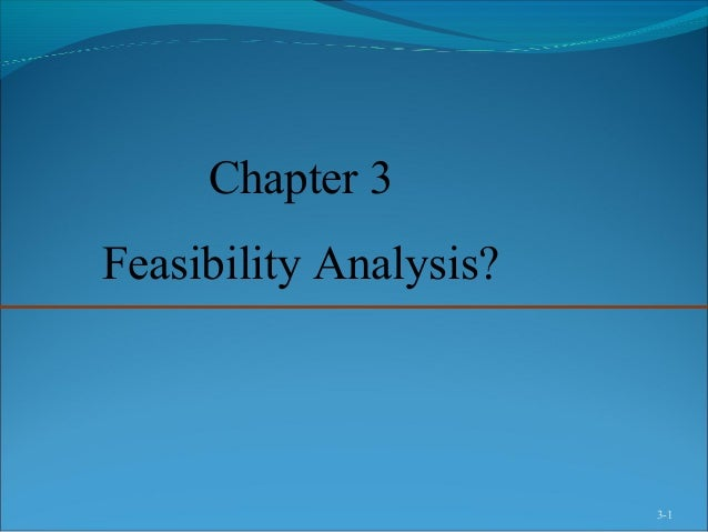 3-1 Chapter 3 Feasibility Analysis?