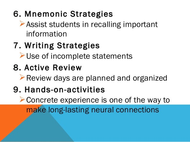 6. Mnemonic Strategies Assist students in recalling important information 7. Writing Strategies Use of incomplete statem...