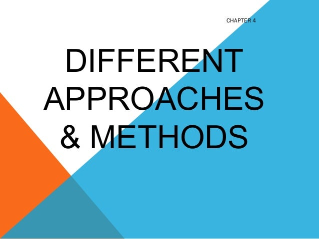DIFFERENT APPROACHES & METHODS CHAPTER 4