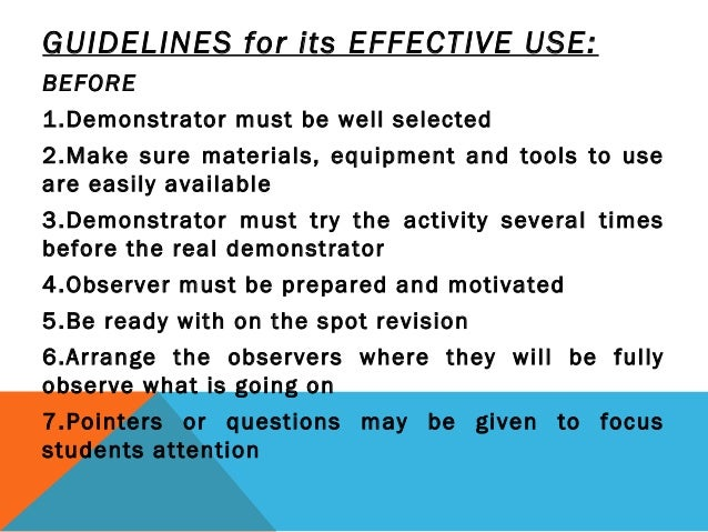 GUIDELINES for its EFFECTIVE USE: BEFORE 1.Demonstrator must be well selected 2.Make sure materials, equipment and tools t...