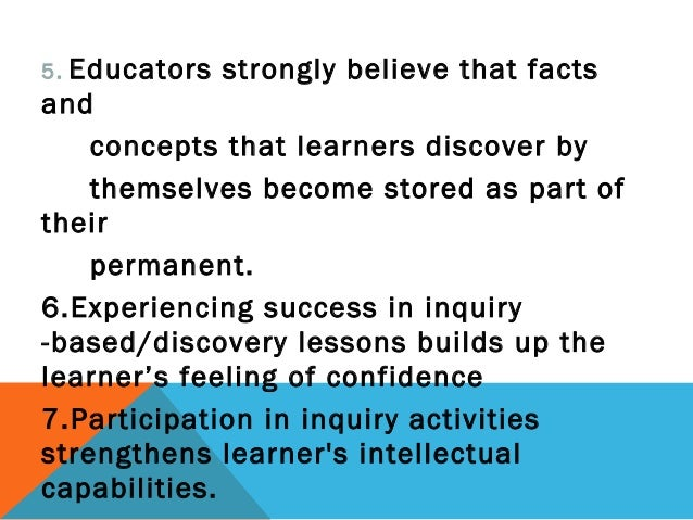 5. Educators strongly believe that facts and concepts that learners discover by themselves become stored as part of their ...