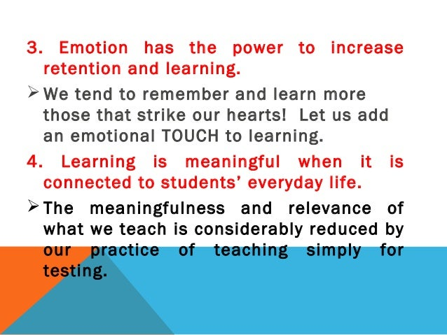 3. Emotion has the power to increase retention and learning.  We tend to remember and learn more those that strike our he...