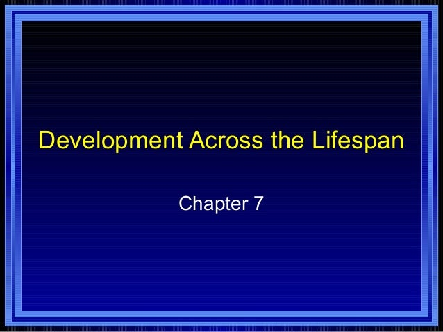 Development Across the Lifespan Chapter 7
