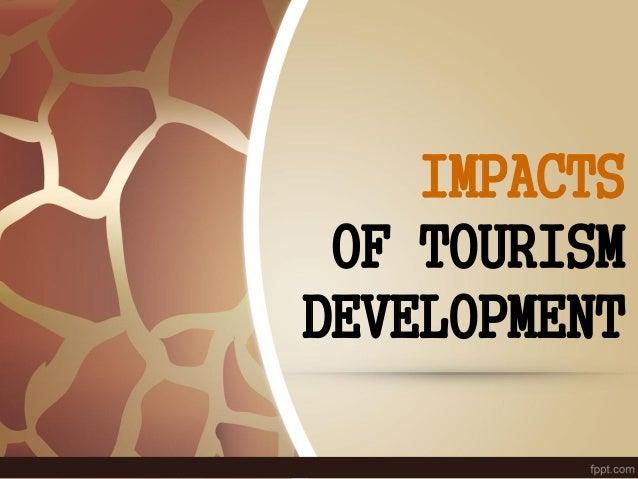 IMPACTS OF TOURISM DEVELOPMENT