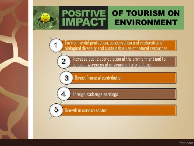 OF TOURISM ON ENVIRONMENT Environmental protection, conservation and restoration of biological diversity and sustainable u...