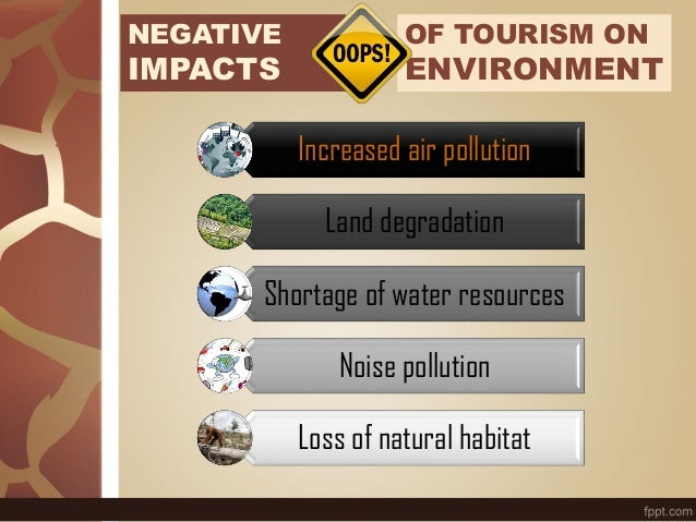 Increased air pollution Land degradation Shortage of water resources Noise pollution Loss of natural habitat NEGATIVE IMPA...
