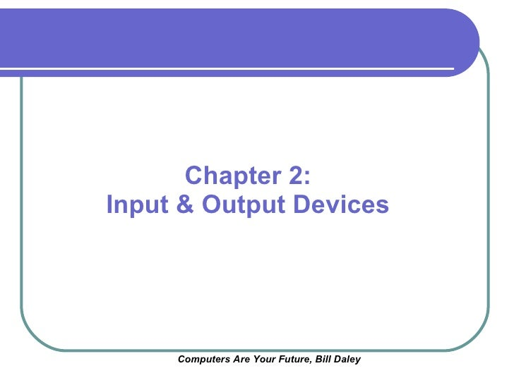 chapter 6 computer input and output View chapter 6 from cis cis41 at san jose city college chapter 6 - input and output devices review of attempt 1 question 1 marks: 2 it is legal for parents to monitor their minor children's keyboard.
