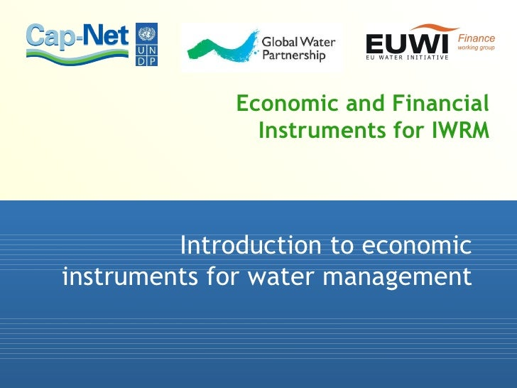 Economic and Financial Instruments for IWRM Introduction to economic instruments for water management