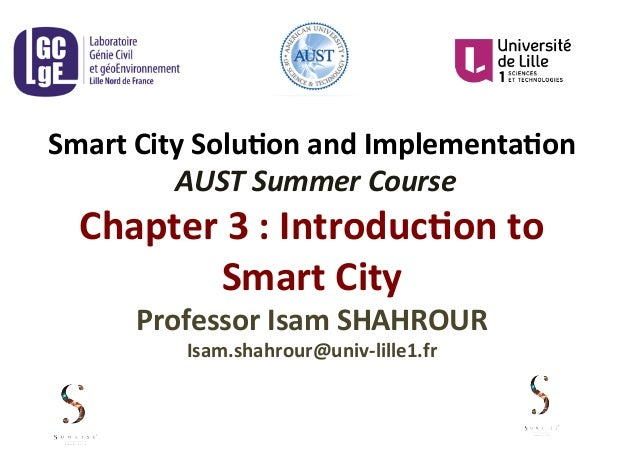 Smart	   City	   Solu-on	   and	   Implementa-on	    	   AUST	   Summer	   Course	    Chapter	   3	   :	   Introduc-on	   ...
