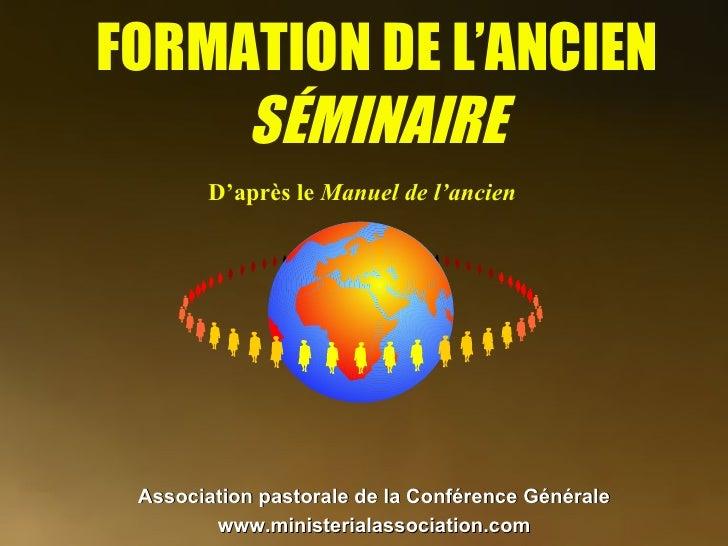 Association pastorale de la Conférence Générale   www.ministerialassociation.com FORMATION DE L'ANCIEN SÉMINAIRE D'après l...