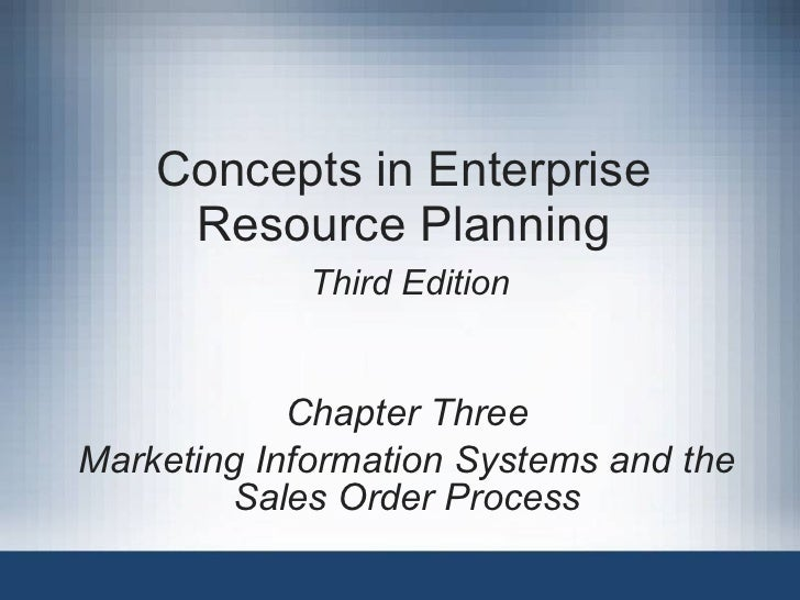 Concepts in Enterprise Resource Planning   Third Edition Chapter Three Marketing Information Systems and the Sales Order P...