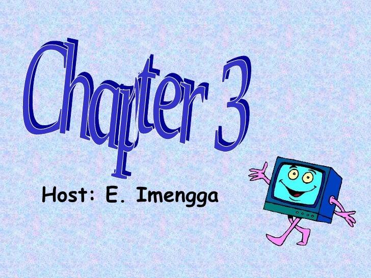 Host: E. Imengga Chapter 3
