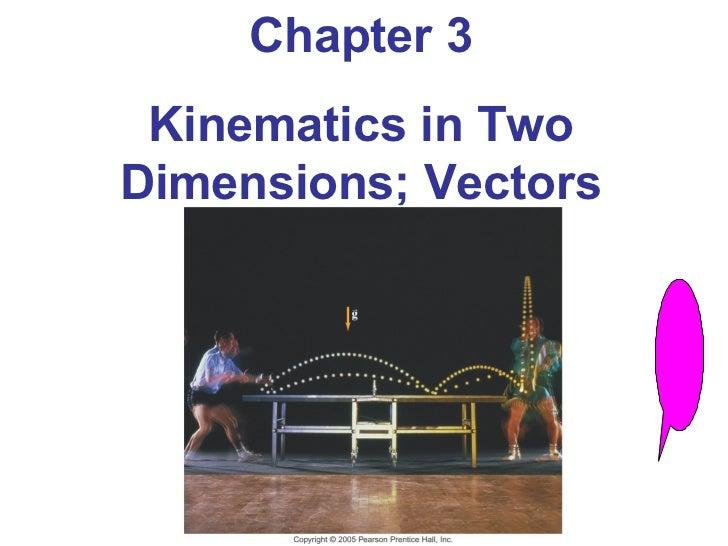 Chapter 3 Kinematics in TwoDimensions; Vectors