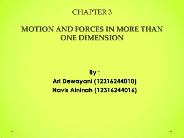 CHAPTER 3  MOTION AND FORCES IN MORE THAN ONE DIMENSION  By : Ari Dewayani (12316244010) Navis Aininah (12316244016)