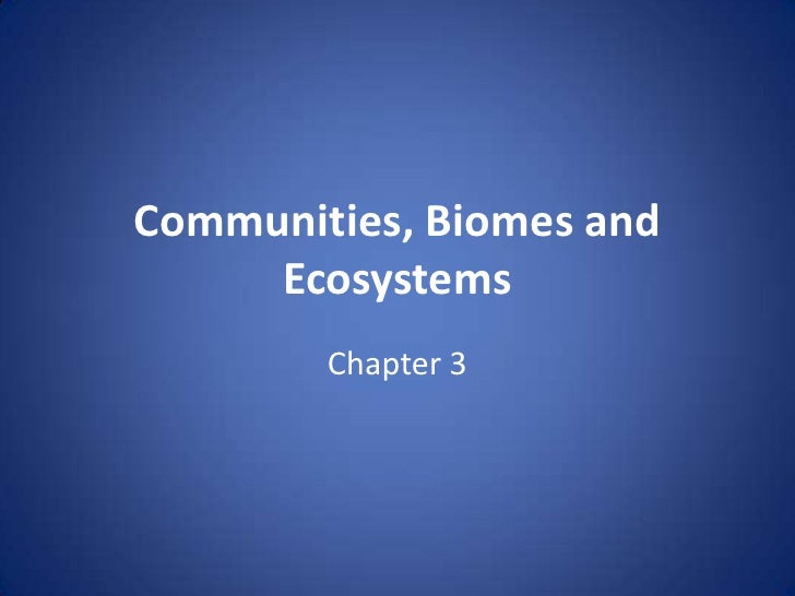 Communities, Biomes and Ecosystems<br />Chapter 3<br />